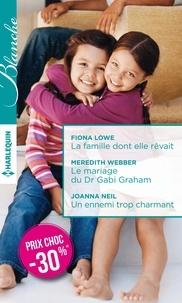 Fiona Lowe et Meredith Webber - La famille dont elle rêvait ; Le mariage du Dr Gabi Graham ; Un ennemi trop charmant.