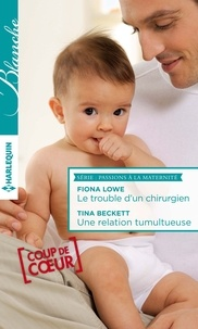 Fiona Lowe et Tina Beckett - Le trouble d'un chirurgien - Une relation tumultueuse - T7 - T8 - Passions à la maternité.