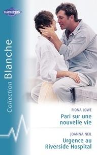 Fiona Lowe et Joanna Neil - Pari sur une nouvelle vie - Urgence au Riverside Hospital (Harlequin Blanche).