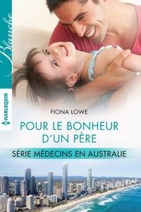 Fiona Lowe - Pour le bonheur d'un père - T3 - Médecins en Australie.