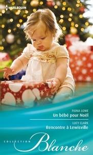 Fiona Lowe et Lucy Clark - Un bébé pour Noël - Rencontre à Lewisville.