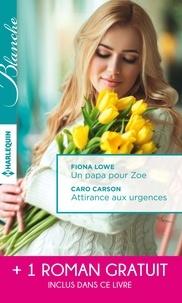 Fiona Lowe et Caro Carson - Un papa pour Zoe - Attirance aux urgences - Mission: passion - (promotion).