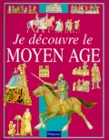 Fiona MacDonald et David Salariya - Je découvre le Moyen âge.