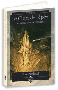 Fiona Mc Leod - Le Chant de l'épée et autres contes barbares.