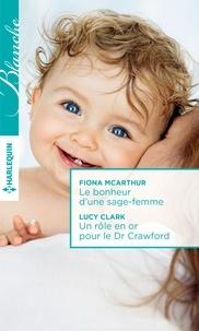 Fiona McArthur et Lucy Clark - Le bonheur d'une sage-femme - Un rôle en or pour le Dr Crawford.