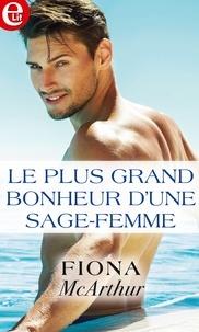 Fiona McArthur - Le plus grand bonheur d'une sage femme.