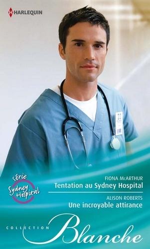 Tentation au Sydney Hospital - Une incroyable attirance. Série Sydney Hospital, vol. 7