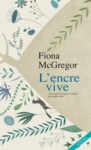 Fiona McGregor et Isabelle Maillet - L'encre vive.