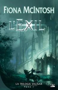 Fiona McIntosh - La trilogie Valisar Tome 1 : L'exil.