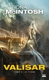 Fiona McIntosh - La trilogie Valisar Tome 2 : Le Tyran.