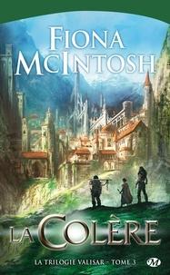 Fiona McIntosh - La trilogie Valisar Tome 3 : La colère.