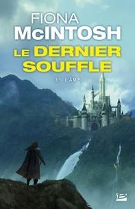 Fiona McIntosh - Le Dernier Souffle Tome 3 : L'âme.