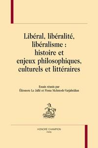 Fiona McIntosh-Varjabédian et Eléonore Le Jallé - Libéral, libéralité, libéralisme : histoire et enjeux philosophiques, culturels et littéraires.