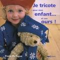 Fiona McTague - Je tricote pour mon enfant... et son ours !.