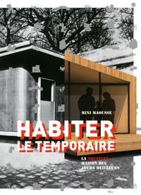 Fiona Meadows et Michel Bouisson - Habiter le temporaire - La nouvelle maison des jours meilleurs.