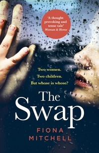 Fiona Mitchell - The Swap - The gripping and addictive novel that everyone is talking about.