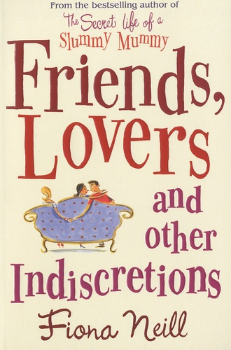Fiona Neill - Friends, Lovers and other Indiscretions.