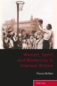 Fiona Skillen - Women, Sport and Modernity in Interwar Britain.