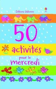 Fiona Watt et Rebecca Gilpin - 50 activités pour le mercredi.