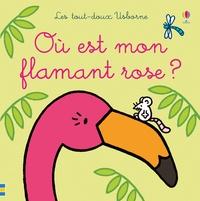 Fiona Watt et Rachel Wells - Où est mon flamant rose ?.