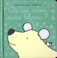 Fiona Watt et Rachel Wells - Où est mon ours blanc ?.