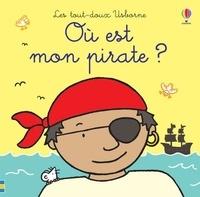 Fiona Watt et Rachel Wells - Où est mon pirate ?.