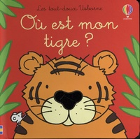 Fiona Watt et Rachel Wells - Où est mon tigre ?.