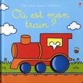 Fiona Watt et Rachel Wells - Où est mon train ?.