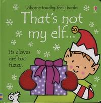 Fiona Watt et Rachel Wells - That's Not My Elf....