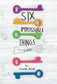 Fiona Wood - Six Impossible Things.