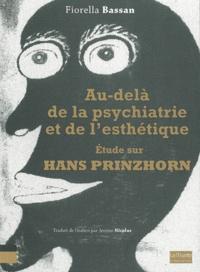 Fiorella Bassan - Au-delà de la psychiatrie et de l'esthétique - Etude sur Hans Prinzhorn.