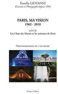 Fiorella Giovanni - Paris, ma vision 1962-2010 - Suivi de Les Chats du Marais et Les Animaux de Paris.