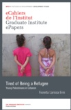 FiorellaLarissa Erni - Tired of Being a Refugee - Social Identification among Young Palestinian Refugees in Lebanon.