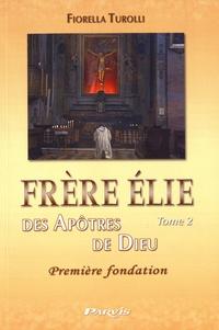Fiorella Turolli - Frère Elie des apôtres de Dieu - Tome 2, Première fondation.