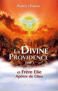 Fiorella Turolli - La divine providence et Frère Elie, apôtre de Dieu - Tome 3.