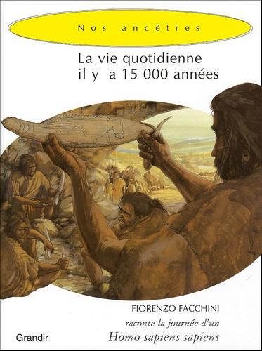 Fiorenzo Facchini et Giorgio Bacchin - La vie quotidienne il y a 15 000 années.