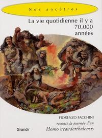 Fiorenzo Facchini et Alessandro Baldanzi - La vie quotidienne il y a 70 000 années - Fiorenzo Facchini raconte la journée d'un Homo neanderthalensis.