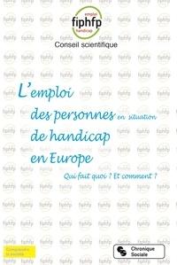 FIPHFP et Pierre Blanc - L'emploi des personnes en situation de handicap en Europe - Qui fait quoi ? Et comment ?.