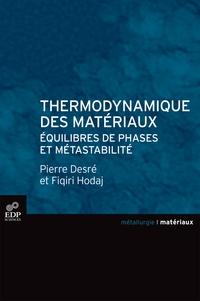 Fiqiri Hodaj et Pierre Desré - Thermodynamique des matériaux : équilibres de phases et métastabilité.