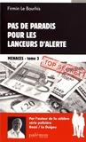 Firmin Le Bourhis - Menaces Tome 3 : Pas de paradis pour les lanceurs d'alerte.