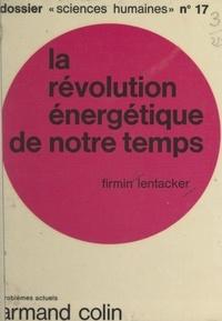 Firmin Lentacker et André Labaste - La révolution énergétique de notre temps.