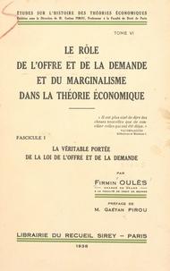 Firmin Oulès et Gaëtan Pirou - Le rôle de l'offre et de la demande et du marginalisme dans la théorie économique (6) - La véritable portée de la loi de l'offre et de la demande.