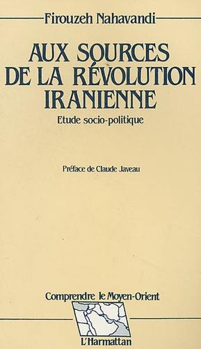 Firouzeh Nahavandi - Aux sources de la révolution iranienne - Etude socio-politique.