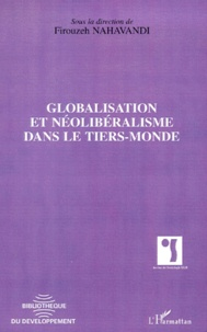 Firouzeh Nahavandi et  Collectif - Globalisation et néolibéralisme dans le tiers-monde - [actes du colloque Conséquences socio-culturelles de la globalisation dans le tiers-monde, Bruxelles, décembre 1998.