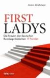 First Ladys - Die Frauen der deutschen Bundespräsidenten. 11 Porträts.