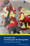 First Responder: Verstärkung fü die Rettungskette - Erfahrungen, Modelle, Konzepte.