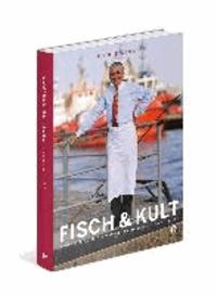 Fisch & Kult - Mein Leben, mein Restaurant, meine Gäste, meine Rezepte.
