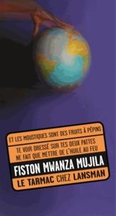 Fiston Mwanza Mujila - Et les moustiques sont des fruits à pépins ; Te voir dressé sur tes deux pattes ne fait que mettre de l'huile sur le feu.