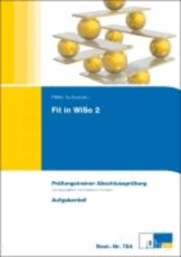 Fit in WiSo 2 - Prüfungstrainer Abschlussprüfung . Programmierte Übungsaufgaben und erläuterte Lösungen für kaufmännische Ausbildungsberufe. Aufgabenteil und Lösungsteil.