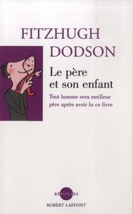 Fitzhugh Dodson - Le père et son enfant - Tout homme sera meilleur père après avoir lu ce livre.